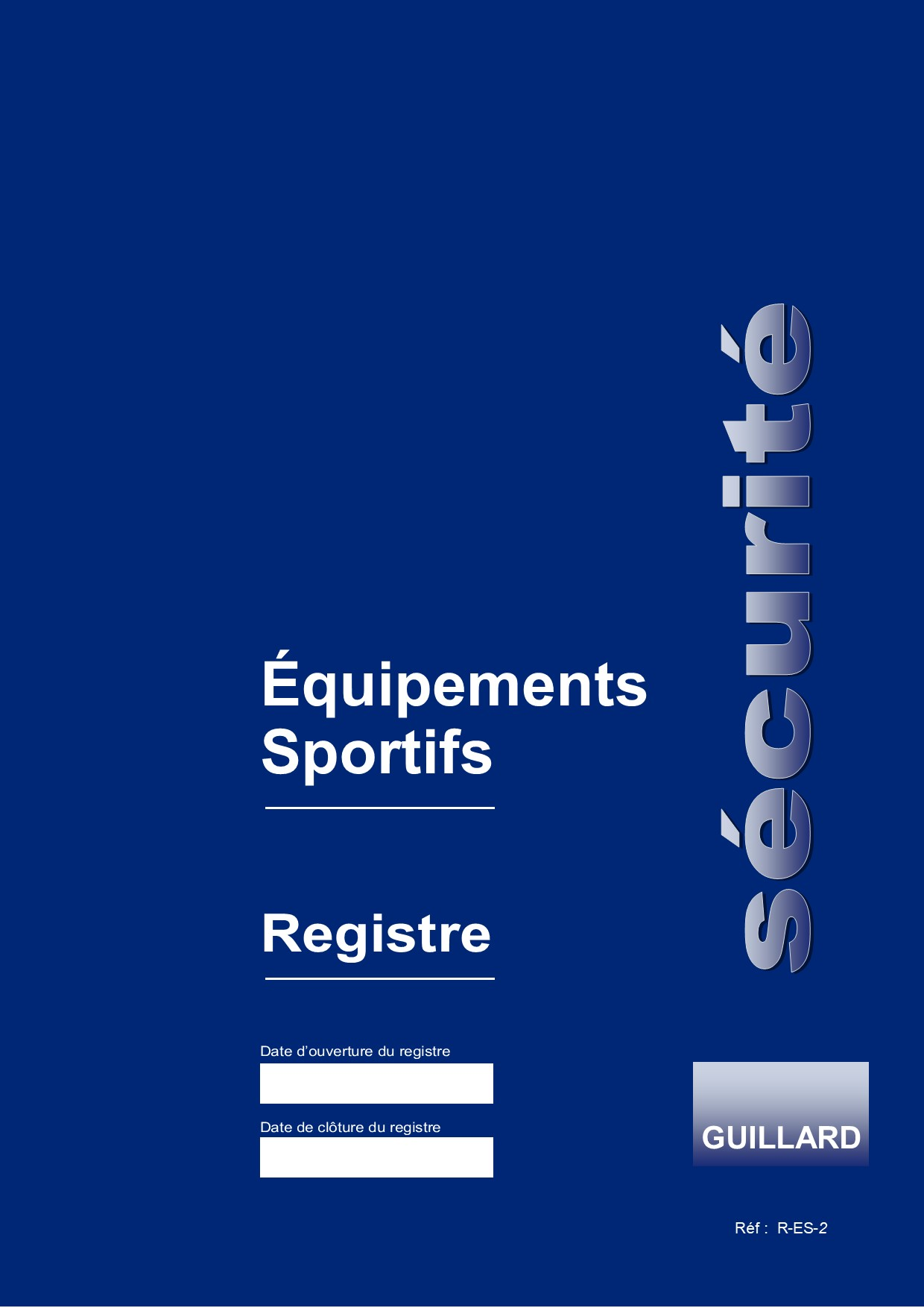 Registre de sécurité pour équipements sportifs : buts de foot-ball, basket-ball, hand-ball, hockey, rugby, volley-ball - R.ES- Edition GUILLARD